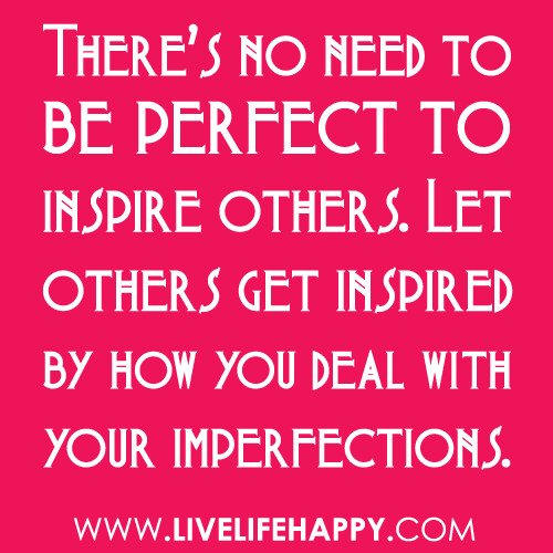 Quotes About Inspiring Others: There's No Need To Be Perfect To Inspire Others