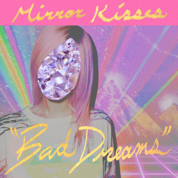 Mirror Kisses 'Bad Dreams'