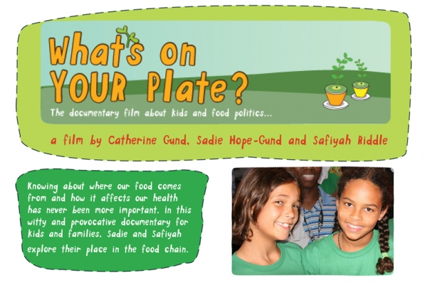 Images from the film What's on Your Plate: an illustration of plants growing, a picture of two young girls in green t-shirts, and a blurb about the film that reads: Knowing where our food comes from has never been more important. In this witty and provocative documentary for kids and families, Sadie and Safiyah explore their place in the food chain