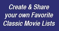 Create and Share your own Favorite Classic Movie Lists at Classic Movie Hub