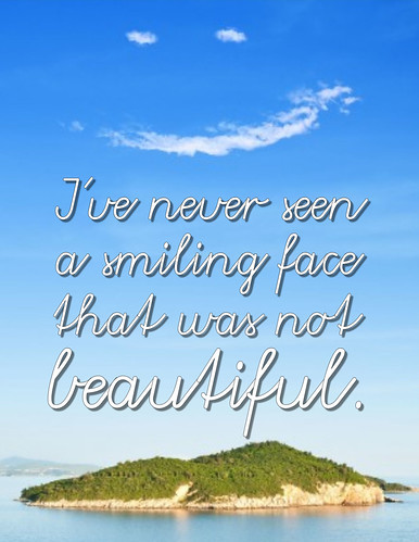 """I've never seen a smiling face that was not beautiful."" Unknown"