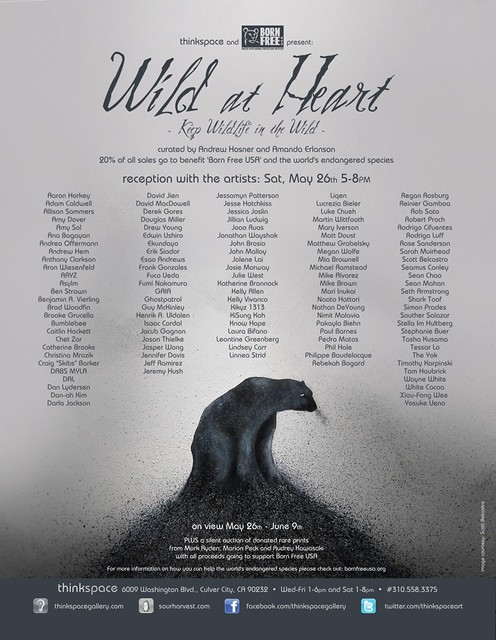 Updated showcard for 'Wild At Heart: Keep Wildlife In The Wild' - opening Sat, May 26th at Thinkspace featuring 120 artists uniting to help bring attention to our world's endangered species.