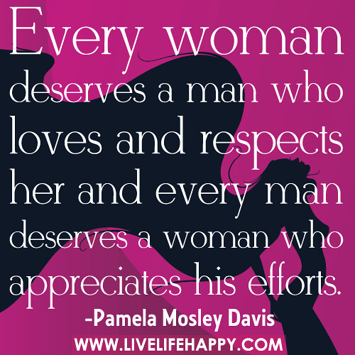 Quotes About How A Man Should Love A Woman: Every Woman Deserves A Man Who Loves And Respects Her And