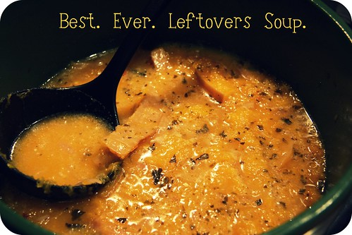 Best. Ever. Leftovers Soup.