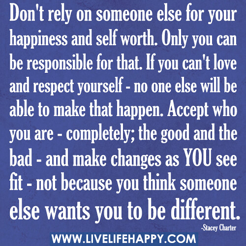 Don't Rely On Someone Else For Happiness - Live Life Happy
