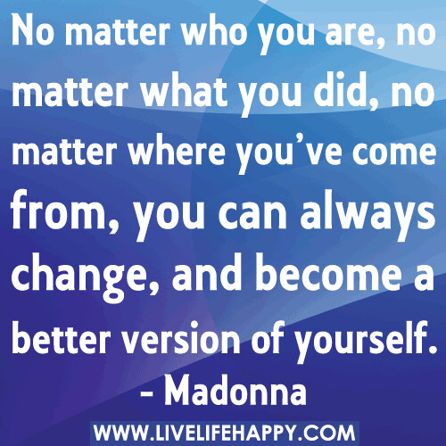 """Quotes About Change For The Better: """"No Matter Who You Are, No Matter What You Did, No Matter"""