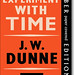 'An Experiment With Time' by J W Dunne by jpardey01