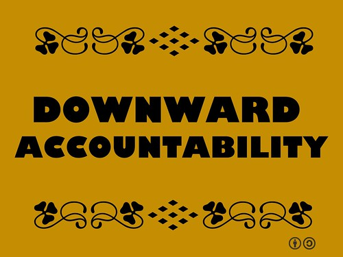 Buzzword Bingo: Downward accountability = HOW an organization engages with its 'beneficiaries', builds relationships, and is accountable for results