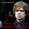 Wandered with Tyrion
