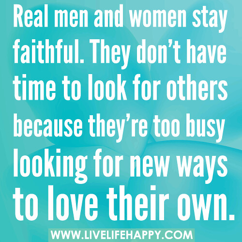 Real Men Quotes: Real Men And Women Stay Faithful. They Don't Have Time To