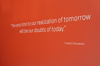 Quote. The only limit to our realization of tomorrow will be our doubts of today. End quote. Franklin Roosevelt