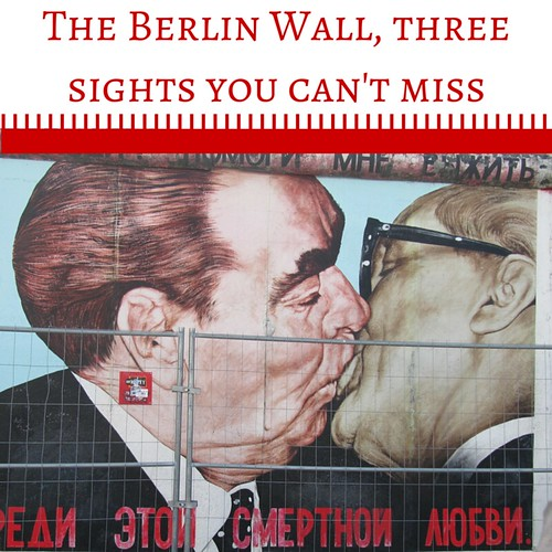 The Berlin Wall, three sights you can't miss