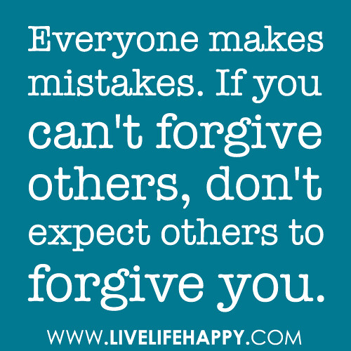 "Quotes About Forgiving Others: Everyonem""Everyone Makes Mistakes. If You Can't Forgive"