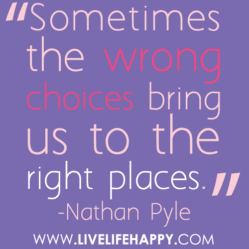 """Sometimes the wrong choices bring us to the right places."" -Nathan Pyle"