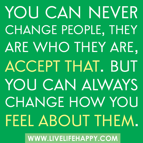"Accept The Change Quotes: ""You Can Never Change People, They Are Who They Are"