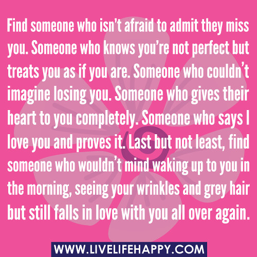 Quotes About Being Afraid To Lose Someone: Find Someone Who Isn't Afraid To Admit They Miss You