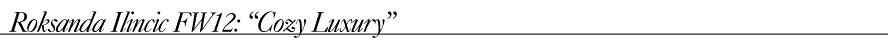 """Roksanda Ilincic FW12- """"Cozy Luxury"""""""