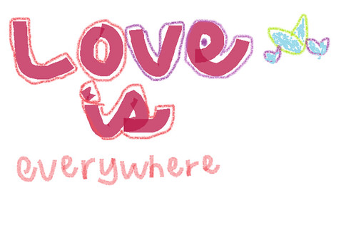 """love is everywhere"""