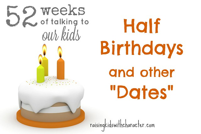 52 Weeks of Talking to Our Kids Half Birthdays and Other Dates