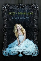 September 25th 2012 by Harlequin Teen                Alice in Zombieland (White Rabbit Chronicles #1) by Gena Showalter