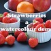 Strawberries - a watercolour demo