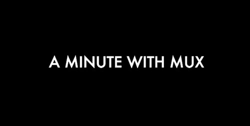 A Minute With Mux