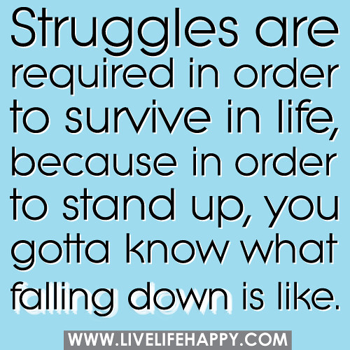 Inspirational Quotes About Life Struggles: Struggles Are Required In Order To Survive In Life