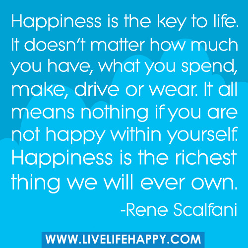 Happiness Is The Key To Life Live Life Happy