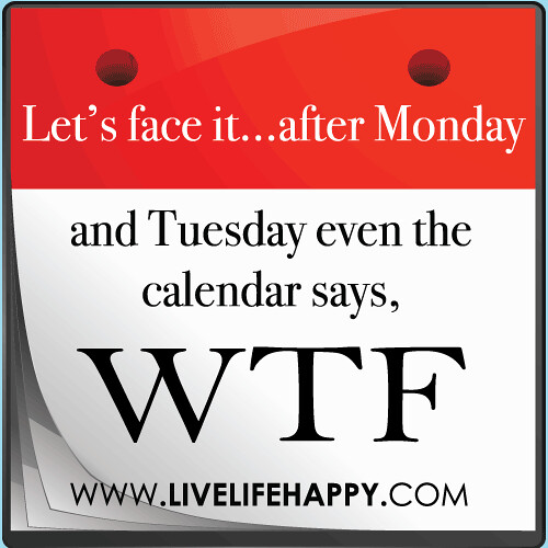 """Let's face it...after Monday and Tuesday even the calendar says, WTF!"""