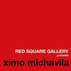 RED SQUARE GALLERY presents  ximo michavila
