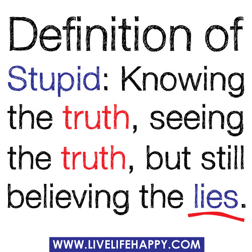 Definition Of Quote: Definition Of Stupid: Knowing The Truth, Seeing The Truth