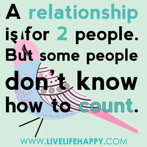 A relationship is for 2 people. But some people don't know how to count.