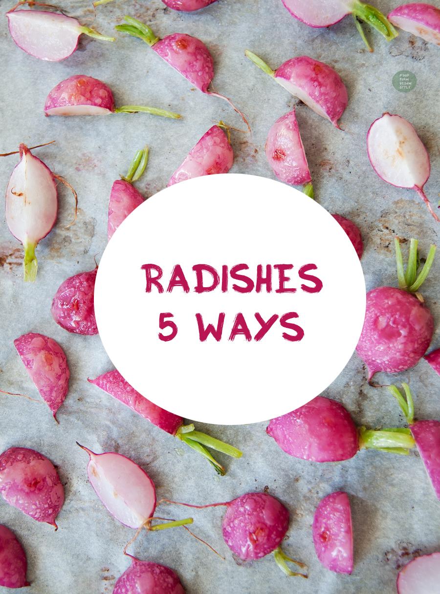 Radishes 5 ways