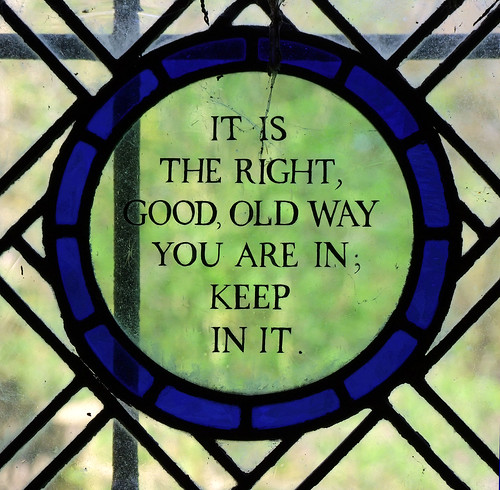 it is the right, good, old way you are in; keep in it