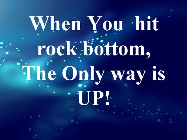when you hit rock bottom the only way is up flickr