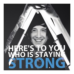Here's to you who is staying strong.