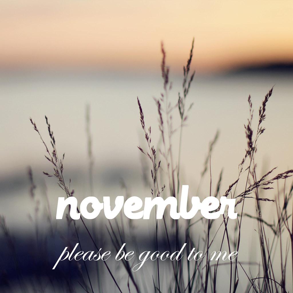 November, Please Be Good To Me