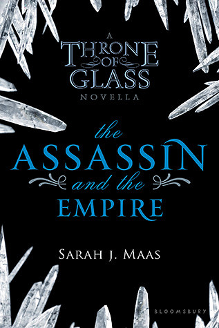 July 20th 2012 by Bloomsbury USA Children's              The Assassin and the Empire (Throne of Glass 0.4) by Sarah J. Maas