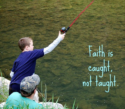 Faith is caught, not taught