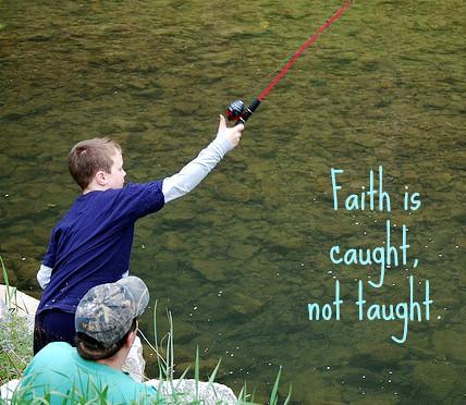 Faith is caught, not taught
