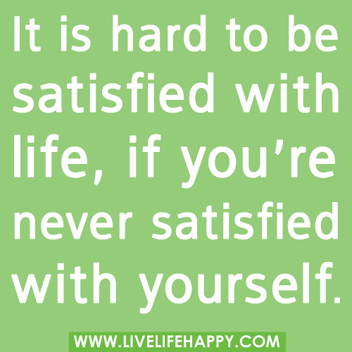 Inspirational Quotes On Customer Satisfaction: It Is Hard To Be Satisfied With Life