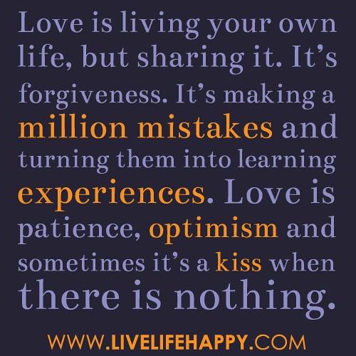 Love Is Living Your Own Life But Sharing It It S Forgiveness It S Making A Million Mistakes