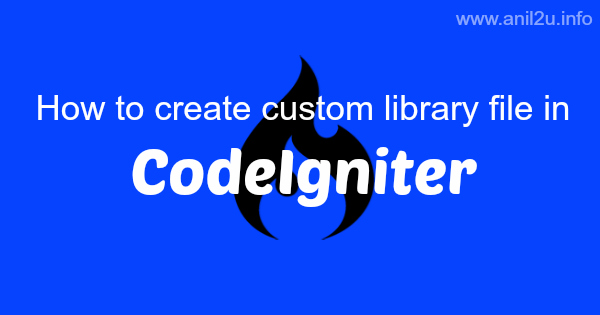 How to create custom library file in CodeIgniter