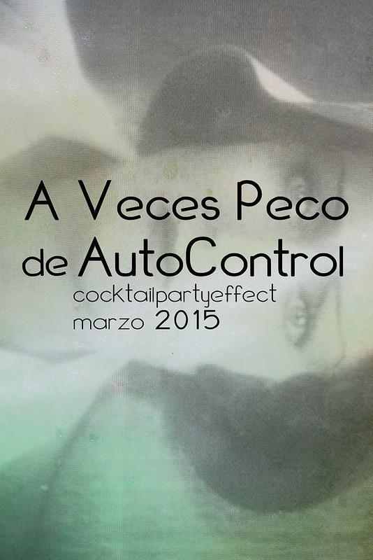 """A Veces Peco de AutoControl"""