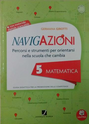 Navigazioni 5 Matematica con CD-Rom demo - Percorsi e strumenti per orientarsi nella scuola che cambia - Guida Didattica per Insegnanti della Scuola Primaria