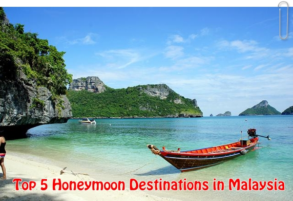 Top 5 Honeymoon Destinations in Malaysia
