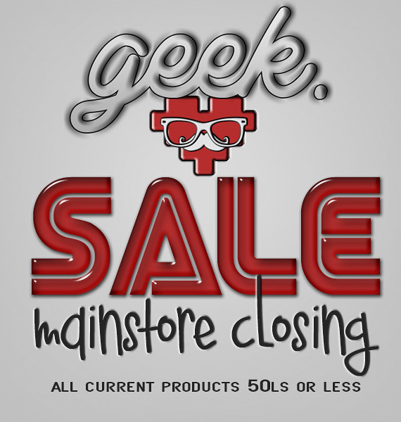 Geek Mainstore Closing Sale!