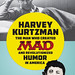 Harvey Kurtzman: The Man Who Created MAD and Revolutionized Humor in America by Bill Schelly