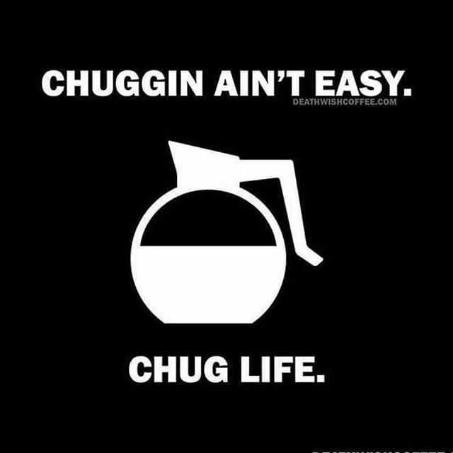 I didn't choose the chug life,  the chug life chose me.