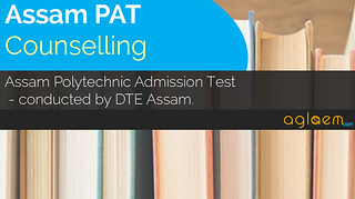 Assam Polytechnic (PAT) Counselling 2017 - Dates and Procedure